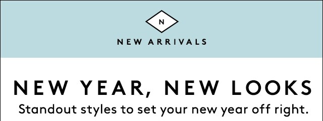 New arrivals to get your year started.