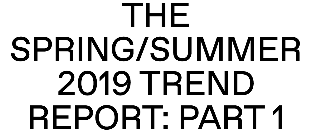 The Spring/Summer 2019 Trend Report: Part 1
