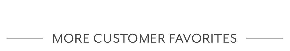 More Customer Favorites