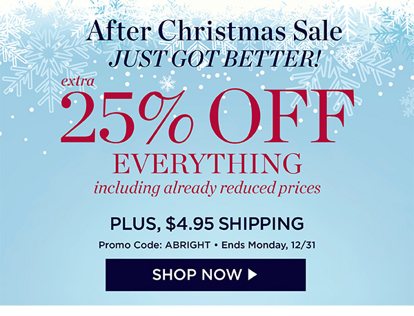 The After Christmas Sale Just Got Better! Take 25% off Everything Plus $4.95 Shipping! Promo code ABRIGHT. Shop Now.