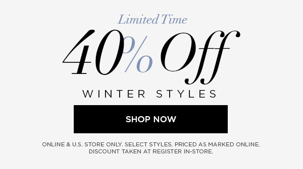 LIMITED TIME   40% Off Winter Styles   SHOP NOW >   ONLINE & U.S. STORE ONLY. SELECT STYLES. PRICED AS MARKED ONLINE. DISCOUNT TAKEN AT REGISTER IN-STORE.