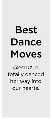 Best Dance Moves   @ecruz_n totally danced her way into our hearts.