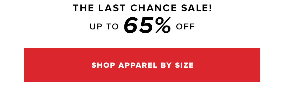The Last Chance Sale. Shop Apparel by Size.