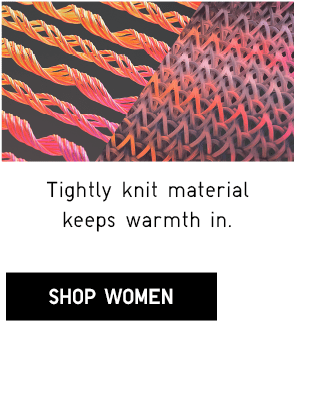 TIGHTLY KNIT MATERIAL KEEPS WARMTH IN. - SHOP WOMEN