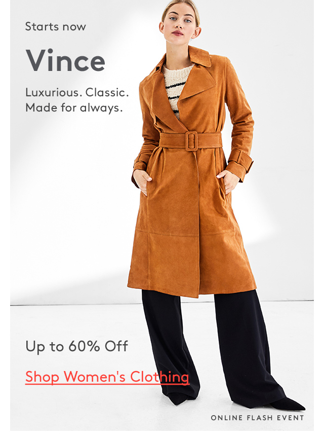 Starts Now | Vince | Luxurious. Classic. Made for always. | Up to 60% Off | Shop Women's Clothing | Online Flash Event