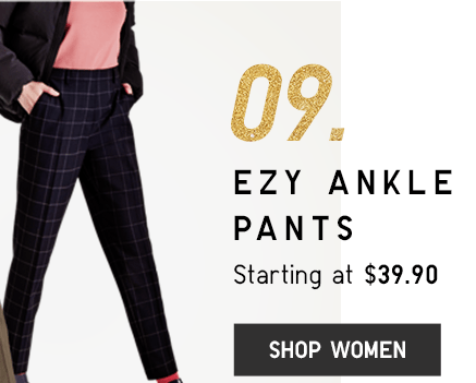 09. EZY ANKLE PANTS STARTING AT $14.90 - SHOP WOMEN