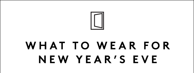 What to wear on NYE, and more.