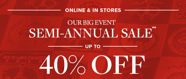 SEMI-ANNUAL SALE UP TO 40% OFF