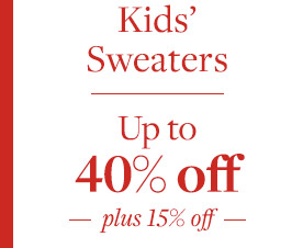 KIDS' SWEATERS UP TO 40% OFF