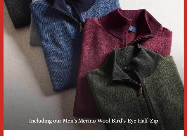 INCLUDING OUR MEN'S MERINO WOOL BIRD'S-EYE HALF-ZIP