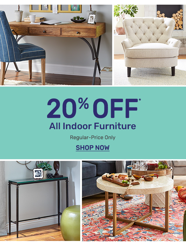 Shop twenty percent off all furniture on regular priced items only.