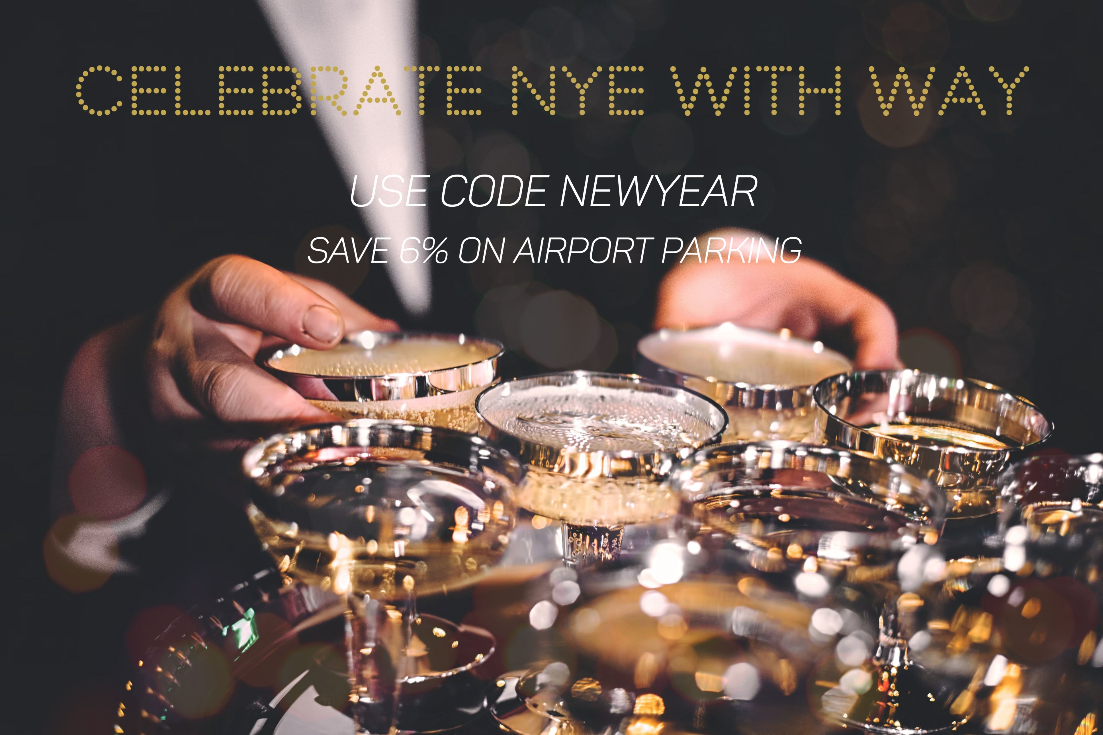 Celebrate with WAY. Use code NEWYEAR for 6% off all airport parking