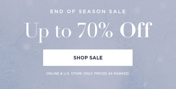 END OF SEASON SALE   Up to 70% Off   SHOP SALE >   ONLINE & U.S. STORE ONLY. PRICED AS MARKED.