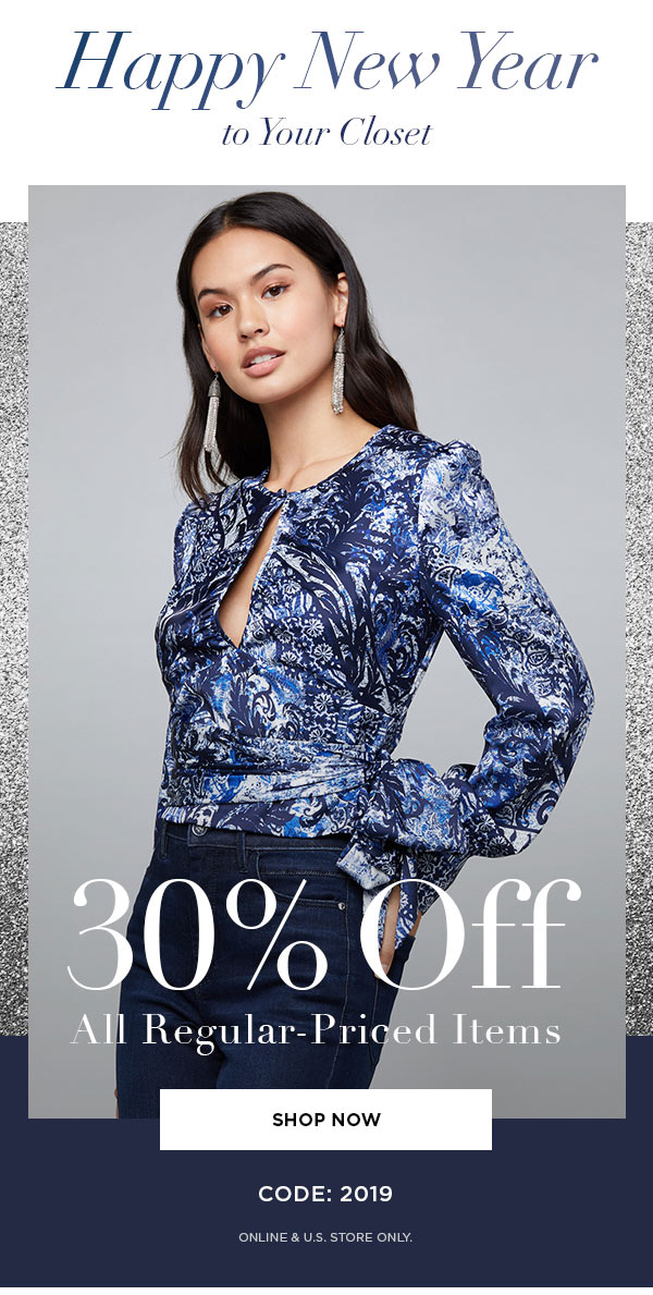 HAPPY NEW YEAR TO YOUR CLOSET   30% Off All Regular-Priced Items   CODE: 2019   SHOP NOW >   ONLINE & U.S. STORE ONLY.