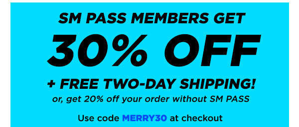 SM PASS Members get 30% off + Free Two-Day Shipping, or get 20% off your order without SM PASS. Use code HOLIDAY30 at checkout.