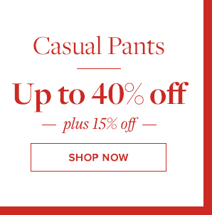 CASUAL PANTS UP TO 40% OFF