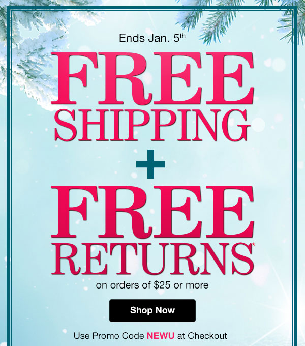 Get FREE Shipping PLUS FREE Returns on orders of $25 or more! Use promo code NEWU at checkout.
