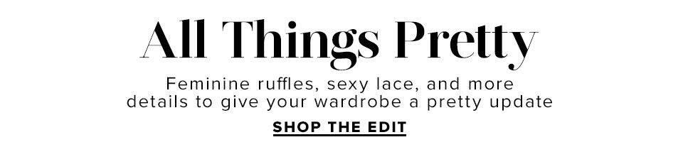All Things Pretty. Shop The Edit