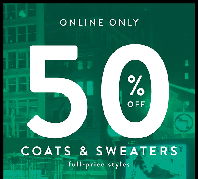 50% off Coats and sweaters - Shop Now