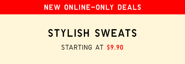 NEW ONLINE-ONLY DEALS - STYLISH SWEATS STARTING AT $9.90