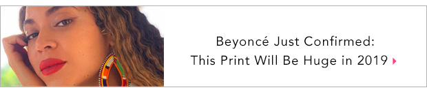 Beyonce Just Confirmed: This Print Will Be Huge in 2019