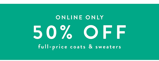 50% off full-price Coats and Jackets - Shop Now
