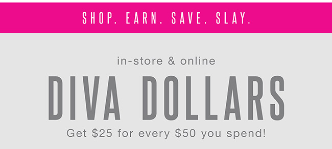 Earn $25 for every $50 you spend (Double Diva Dollars) - Find a store