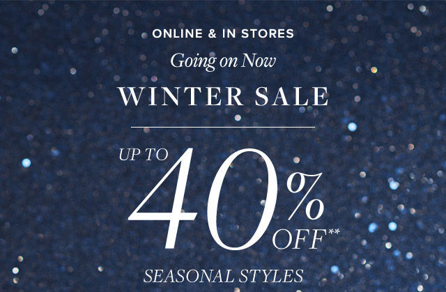 WINTER SALE - UP TO 40% OFF** SEASONAL STYLES
