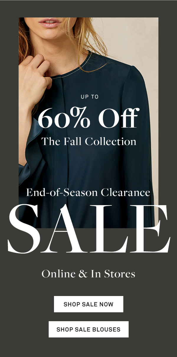 Up to 60% Off - THE FALL COLLECTION - End-of-Season Clearance - SALE - Online & In Stores - [SHOP SALE NOW] - [SHOP SALE BLOUSES]
