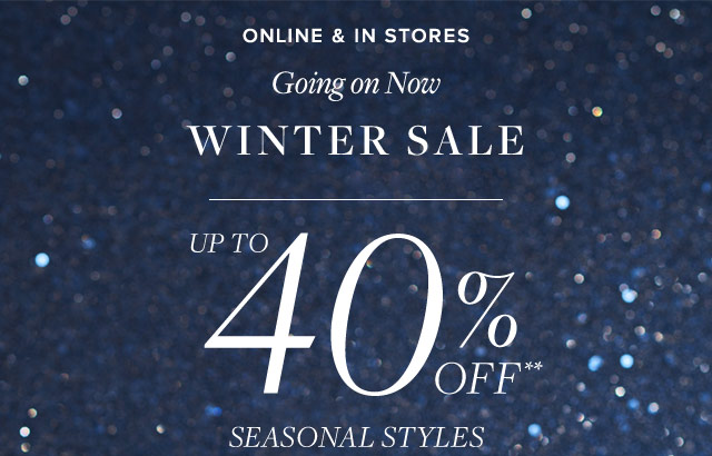 WINTER SALE - UP TO 40% OFF** SEASONAL STYLES