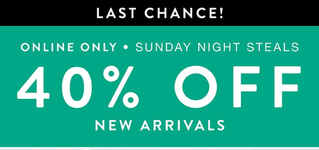 Last Chance. 40% off New Arrivals - Shop Now