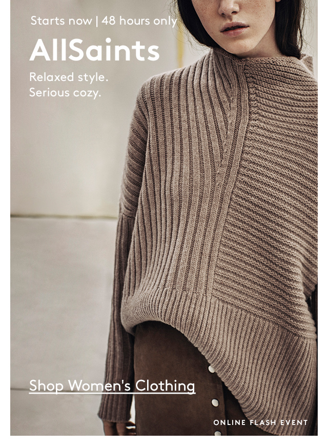 Starts now | 48 hours only | AllSaints | Relaxed style. Serious cozy. | Shop Women's Clothing | Online Flash Event