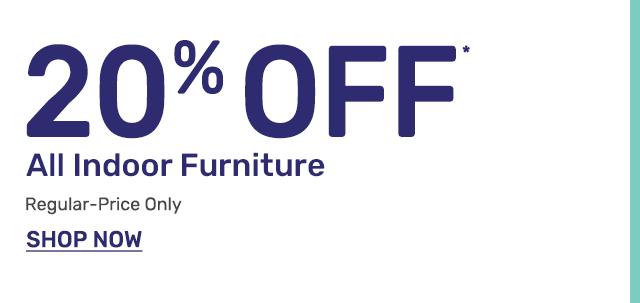 Twenty percent off all indoor furniture. Regular price only.