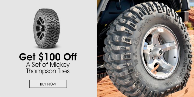 $100 off a Set of Mickey Thompson Tires