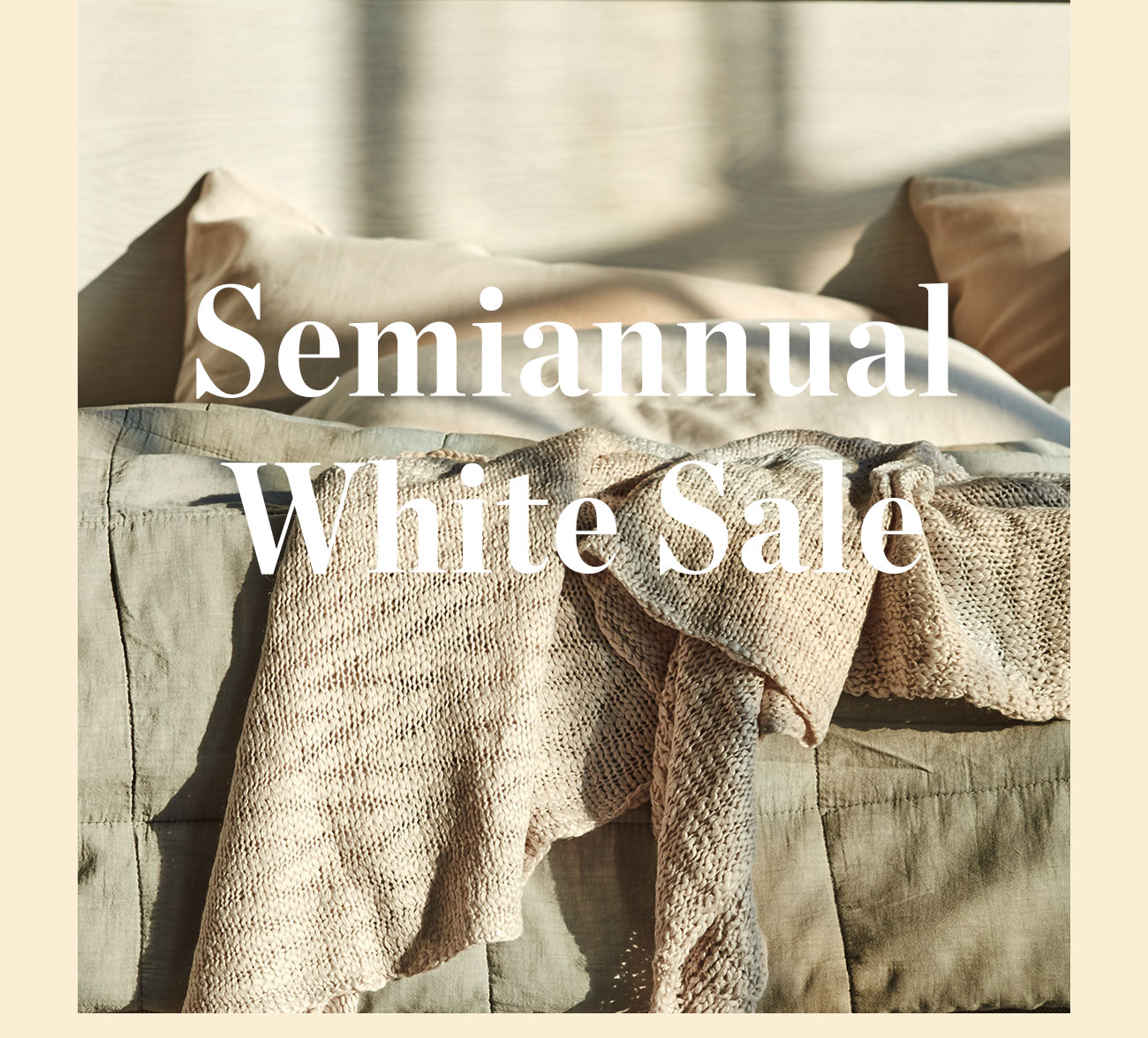 Semiannual White Sale | up to 30% off*