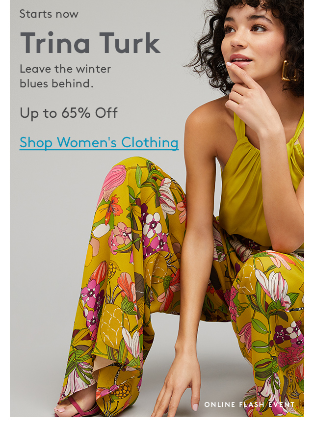 Starts now | Trina Turk | Leave the winter blues behind. | Up to 65% Off | Shop Women's Clothing | Online Flash Event
