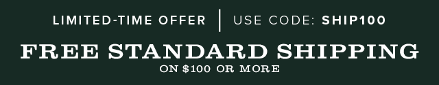 Limited-time Offer | Use Code: SHIP100 | Free Standard Shipping on $100 or more