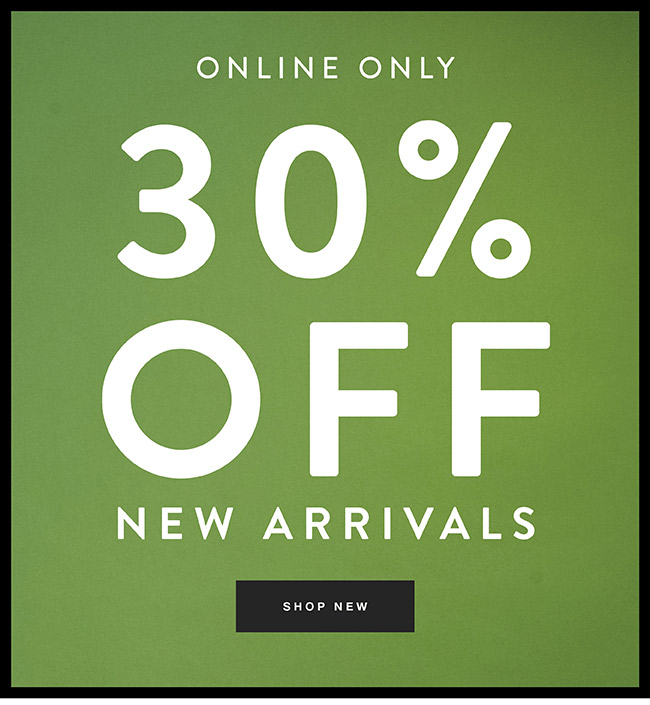30% off New Arrivals - Shop Now