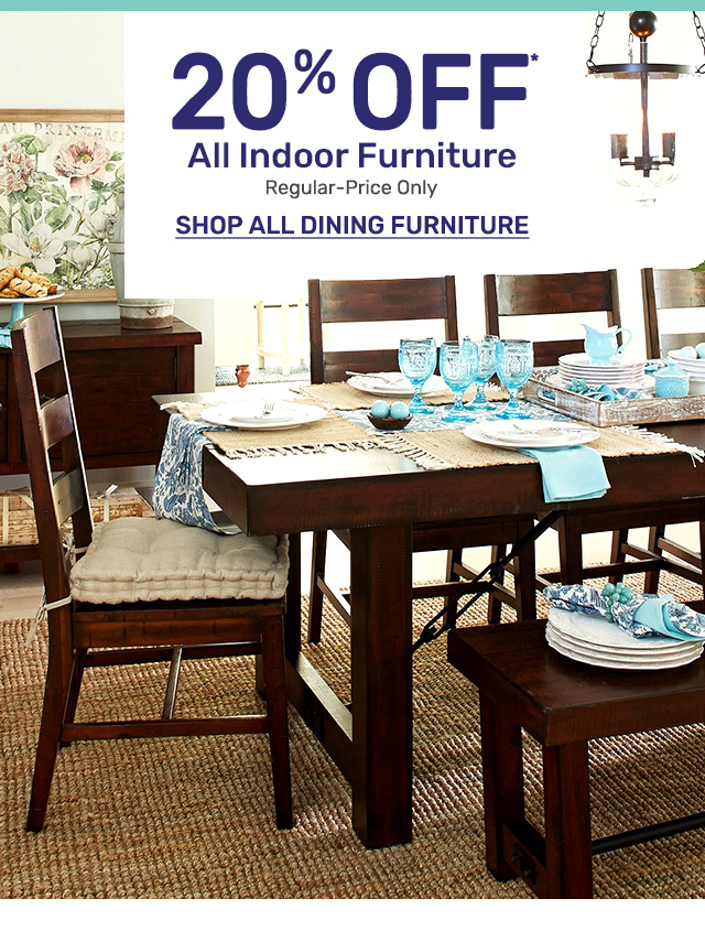Twenty percent off all indoor furniture. Regular-price only.