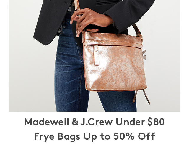 Madewell & J.Crew Under $80 | Frye Bags Up to 50% Off