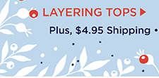Buy one get one 50% off site wide, plus $4.95 shipping. Promo code A9BOGO1. Shop Layering Tops