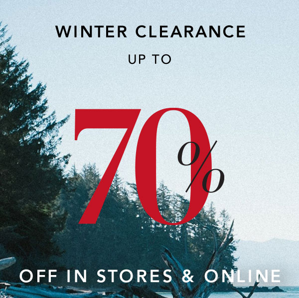 Winter clearance up to 70% off in stores and online.