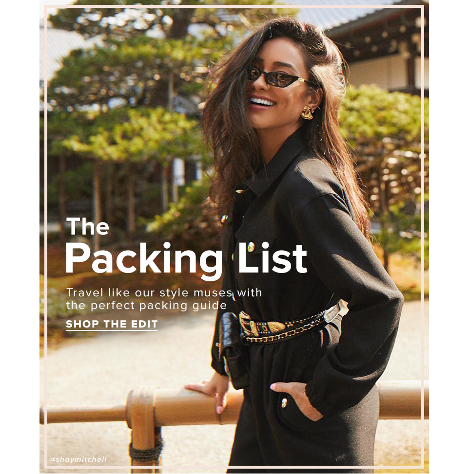 The Packing List. Travel like our style muses with the perfect packing guide. Shop the edit.