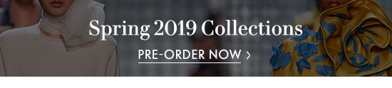 Pre-Order Spring 2019 Collections