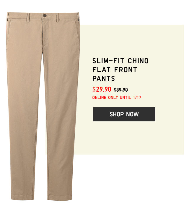 SLIM-FIT CHINO FLAT FRONT PANTS $29.90 - SHOP NOW