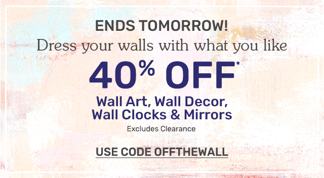 Ends tomorrow! Dress your walls with what you like. Forty percent off wall art, wall decor, wall clocks and mirrors. Excludes clearance. Use code OFFTHEWALL.