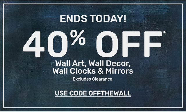 Ending today. Get forty percent off wall art, wall décor, wall clocks and mirrors.