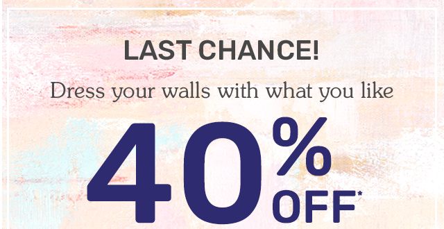 It is your last chance to shop forty percent off all wall art, wall décor, wall clocks and mirrors.