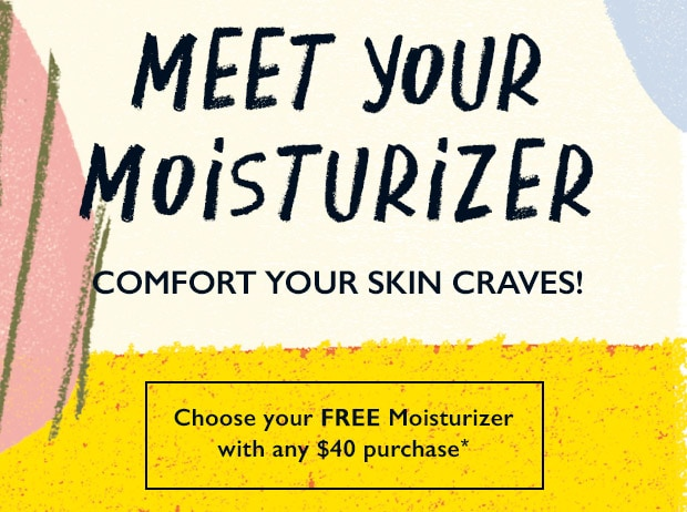 Choose a FREE moisturizer with any $40 purchase*