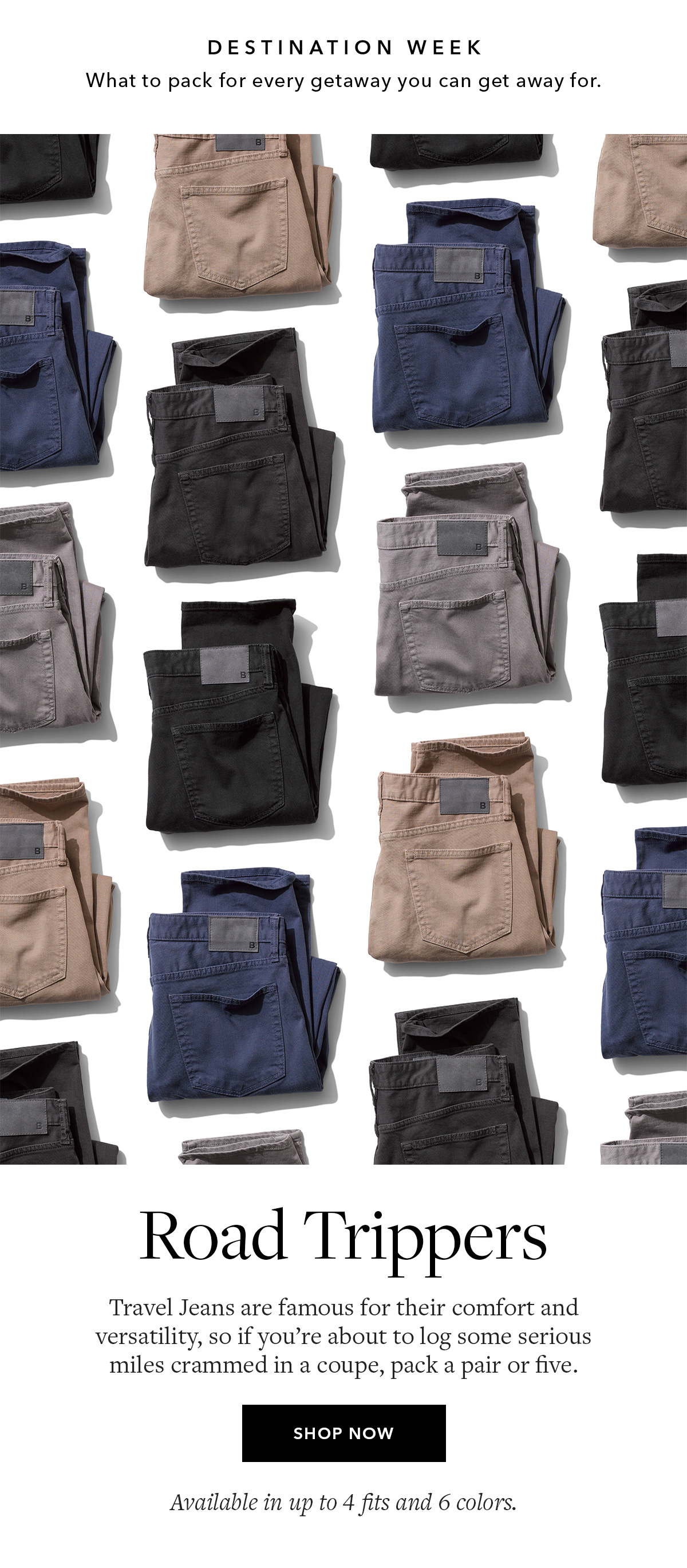 Road Trippers // Travel Jeans are famous for their comfort and versatility, so if you're about to log some serious miles crammed in a coupe, pack a pair or five.   SHOP TRAVEL JEANS →